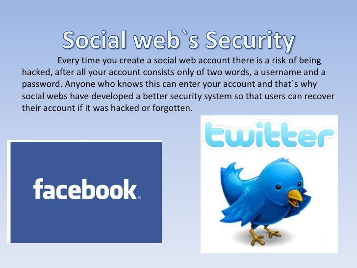 Every time you create a social web account there is a risk of beinghacked, after all your account consists only of two wor...