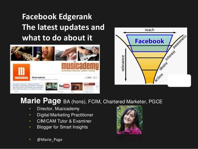 Facebook EdgerankThe latest updates andwhat to do about itMarie Page BA (hons), FCIM, Chartered Marketer, PGCE   •   Direc...