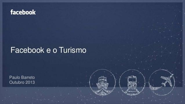 Facebook e o Turismo  Paulo Barreto Outubro 2013