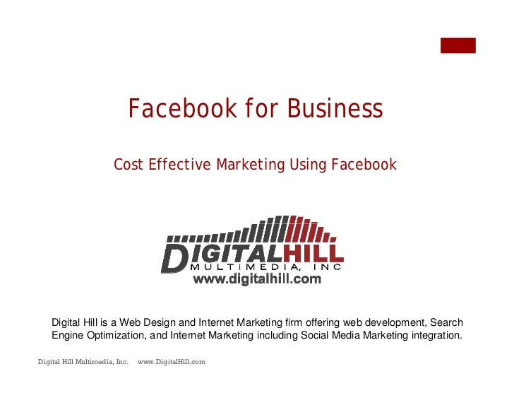 Facebook for Business                          Cost Effective Marketing Using Facebook         Digital Hill is a Web Desig...
