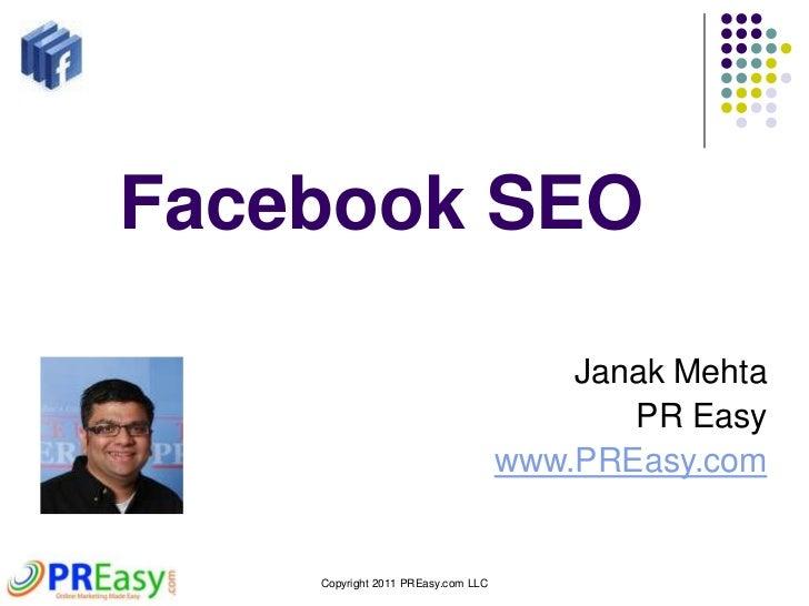 Copyright 2011 PREasy.com LLC<br />Facebook SEO <br />Janak Mehta<br />PR Easy<br />www.PREasy.com<br />