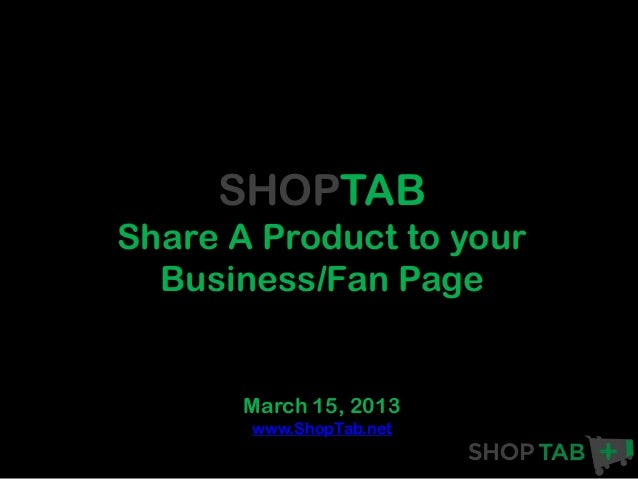 SHOPTABShare A Product to your  Business/Fan Page       March 15, 2013       www.ShopTab.net