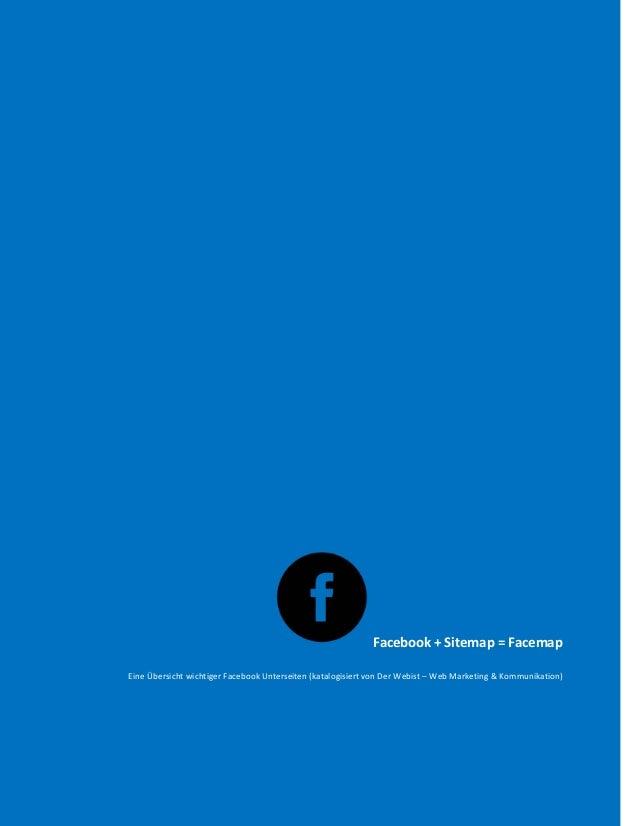 Facebook + Sitemap = Facemap Eine Übersicht wichtiger Facebook Unterseiten (katalogisiert von Der Webist – Web Marketing &...