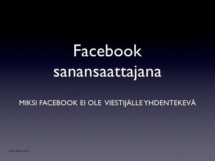 Facebook                   sanansaattajana        MIKSI FACEBOOK EI OLE VIESTIJÄLLE YHDENTEKEVÄ     JERE RINNE 2009