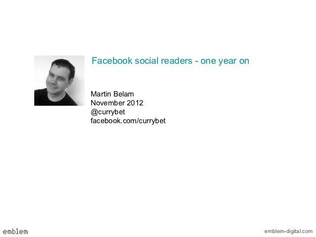 Facebook social readers - one year onMartin BelamNovember 2012@currybetfacebook.com/currybet                              ...