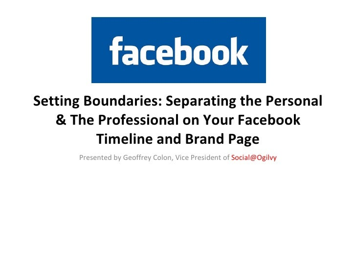 Setting Boundaries: Separating the Personal   & The Professional on Your Facebook         Timeline and Brand Page      Pre...