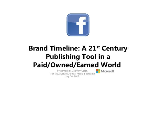 Brand Timeline: A 21st Century Publishing Tool in a Paid/Owned/Earned World Presented by Geoffrey Colon, For MEDIABISTRO S...