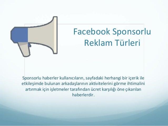 Facebook SponsorluReklam TürleriSponsorlu haberler kullanıcıların, sayfadaki herhangi bir içerik ileetkileşimde bulunan ar...