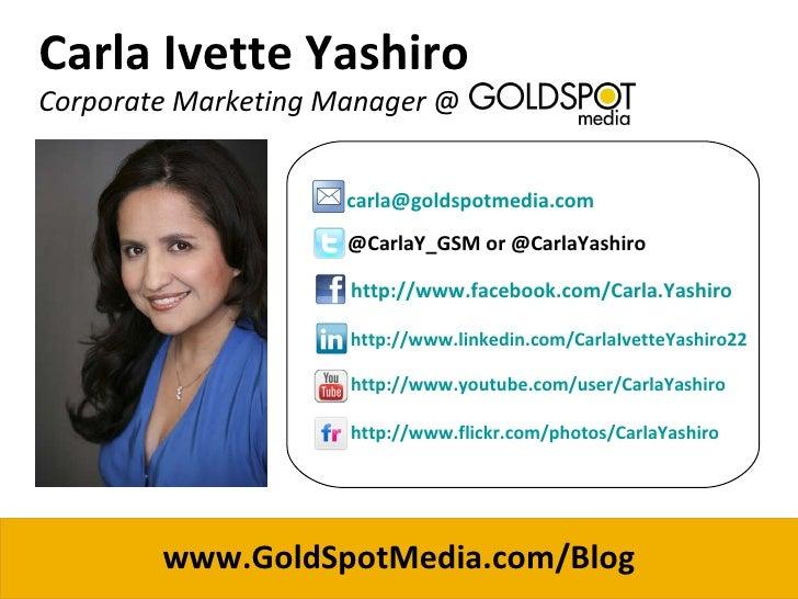 Carla Ivette Yashiro Corporate Marketing Manager  @  [email_address] @CarlaY_GSM or @CarlaYashiro http://www.facebook.com/...