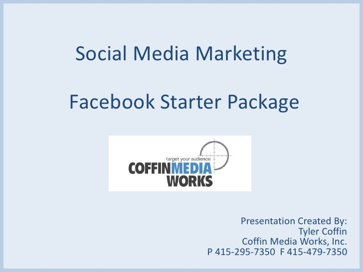 Social Media MarketingFacebook Starter Package                     Presentation Created By:                               ...