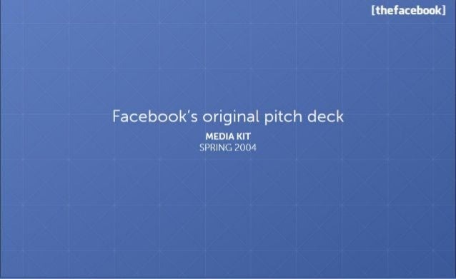 Facebook: $150K VC investment turned into $620B. Facebook's initial pitch deck