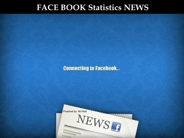 FACE BOOK Statistics NEWS Powered by: Ali Hadi