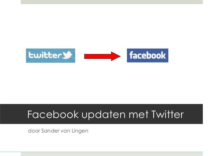 Facebook updaten met Twitter d oor Sander van Lingen