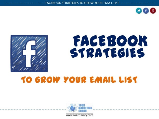 - - - - - - - - - - - - - - - - - - - - - - FACEBOOK STRATEGIES TO GROW YOUR EMAIL LIST - - - - - - - - - - - - - - - - - ...