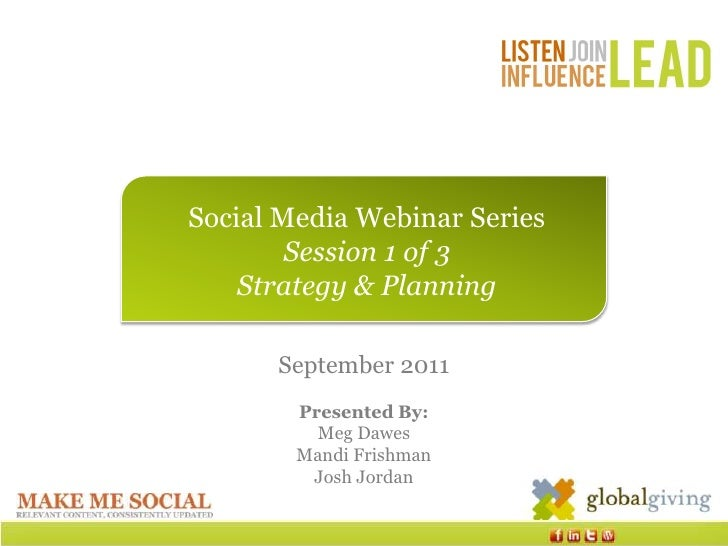 Social Media Webinar Series<br />Session 1 of 3<br />Strategy & Planning<br />September 2011<br />Presented By: <br />Meg ...