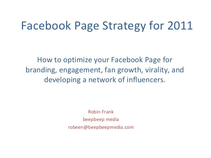 How to optimize your Facebook Page for branding, engagement, fan growth, virality, and developing a network of influencers...