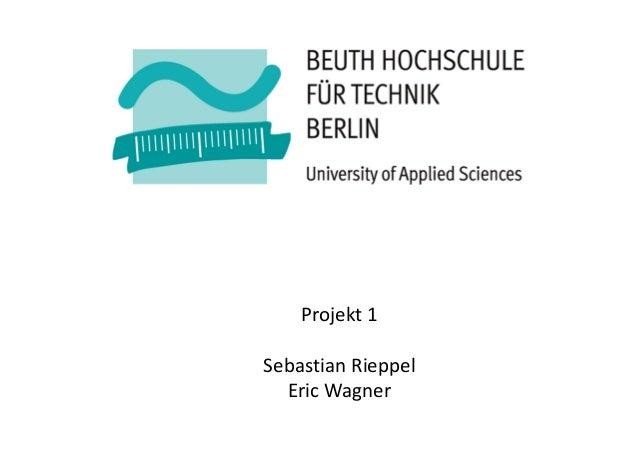Projekt 1Sebastian Rieppel  Eric Wagner