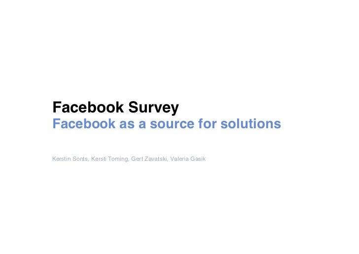 Facebook SurveyFacebook as a source for solutionsKerstin Sonts, Kersti Toming, Gert Zavatski, Valeria Gasik