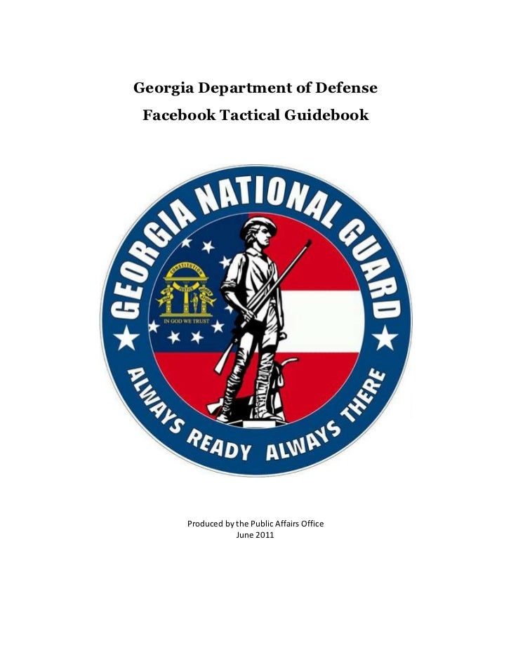 Georgia Department of Defense<br />Facebook Tactical Guidebook <br />Produced by the Public Affairs Office<br />June 2011<...