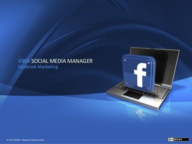 1            VWA SOCIAL MEDIA MANAGER             Facebook Marke8ng                           © © 2013 B2S...