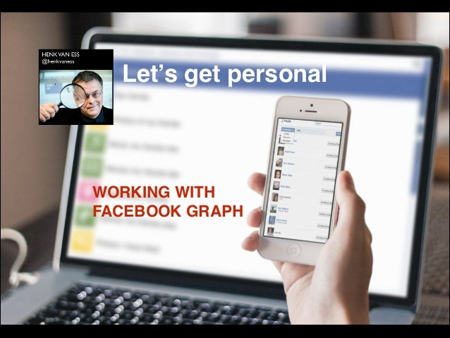 Let's get personal  WORKING WITH  FACEBOOK GRAPH
