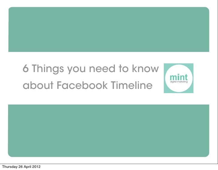 6 Things you need to know           about Facebook TimelineThursday 26 April 2012
