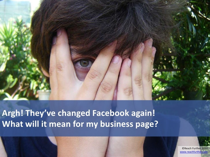 Argh! They've changed Facebook again!What will it mean for my business page?                                           ©Re...