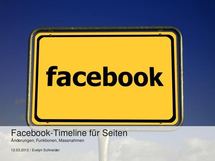 Facebook-Timeline für SeitenÄnderungen, Funktionen, Massnahmen12.03.2012 / Evelyn Schneider