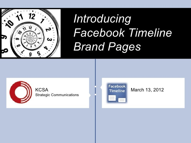 Introducing                    Facebook Timeline                    Brand PagesKCSA                         March 13, 2012...