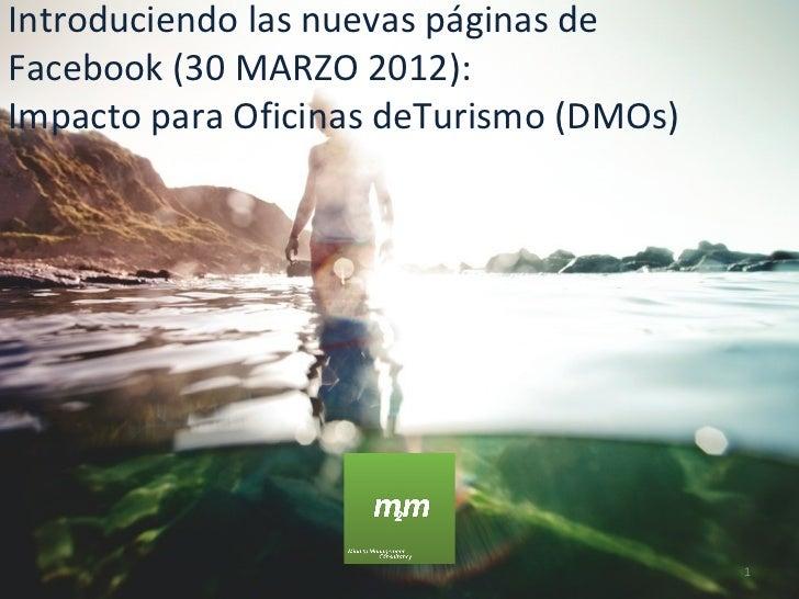 Introduciendo las nuevas páginas deFacebook (30 MARZO 2012):Impacto para Oficinas deTurismo (DMOs)                        ...