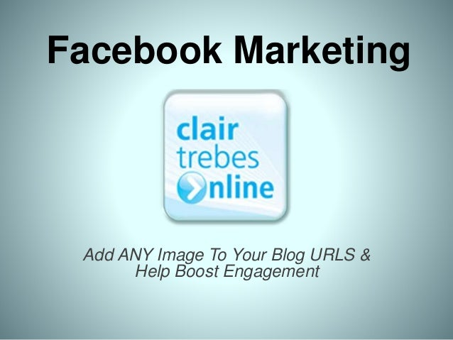 Facebook Marketing  Add ANY Image To Your Blog URLS &  Help Boost Engagement