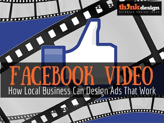 Facebook Video: How Local Business Can Design Ads That Work