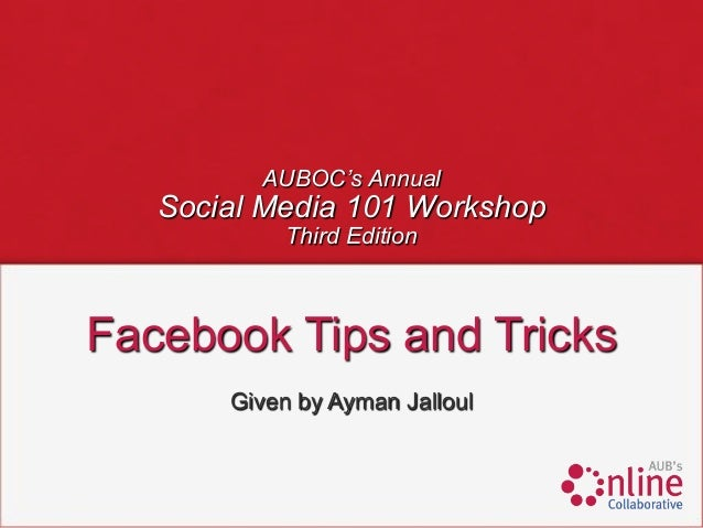 AUBOC's Annual   Social Media 101 Workshop            Third EditionFacebook Tips and Tricks       Given by Ayman Jalloul