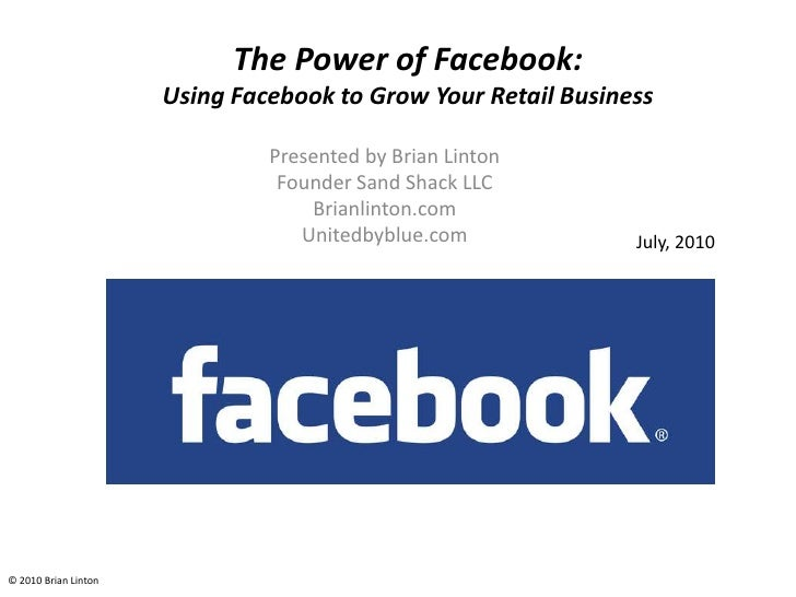 The Power of Facebook:Using Facebook to Grow Your Retail Business<br />Presented by Brian Linton<br />Founder Sand Shack L...