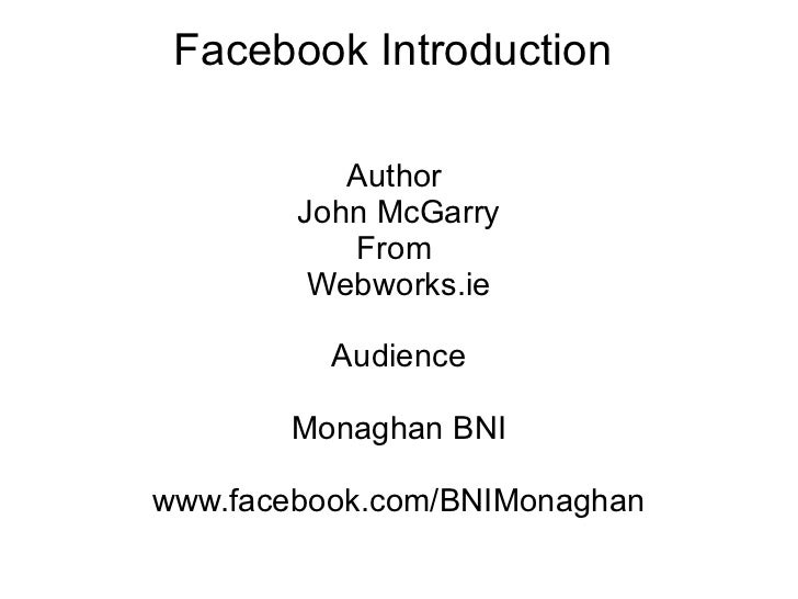 Facebook Introduction  Author  John McGarry From  Webworks.ie Audience Monaghan BNI www.facebook.com/BNIMonaghan
