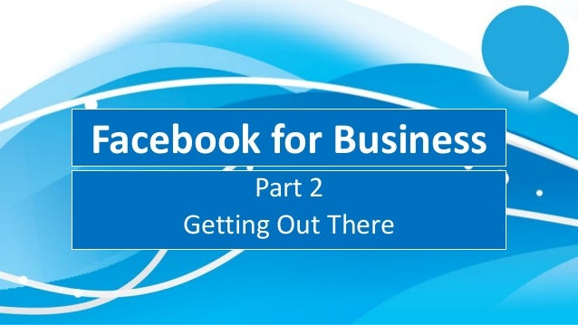Facebook for Business Part 2 Getting Out There