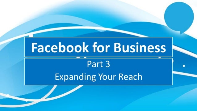 Facebook for Business Part 3 Expanding Your Reach