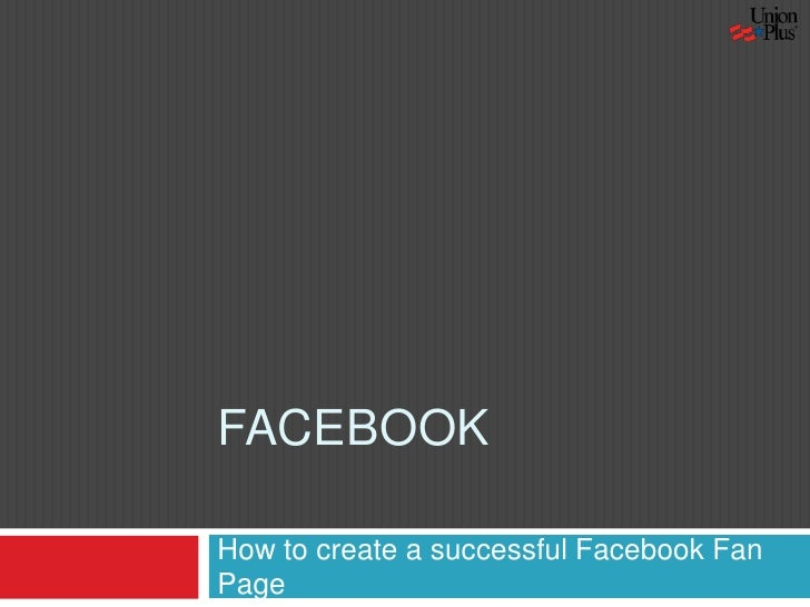 Facebook<br />How to create a successful Facebook Fan Page<br />