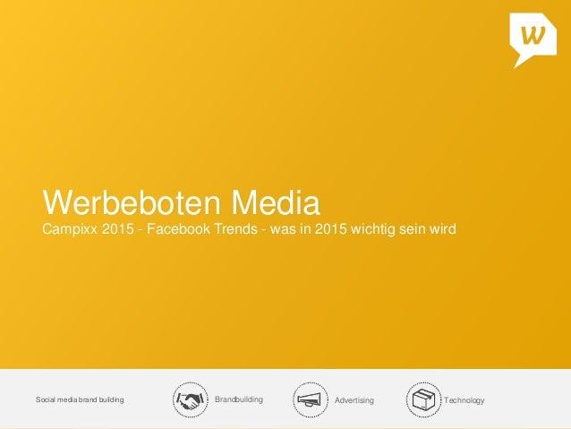 Brandbuilding Advertising TechnologySocial media brand building Werbeboten Media Campixx 2015 - Facebook Trends - was in 2...