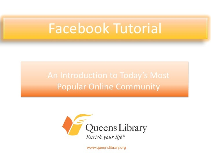 Facebook TutorialAn Introduction to Today's Most  Popular Online Community