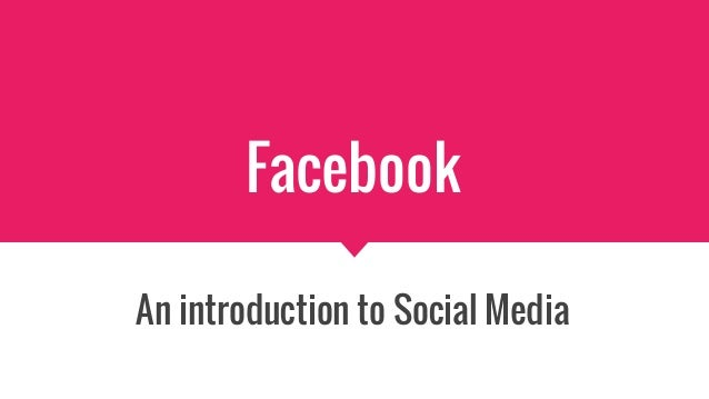 Facebook An introduction to Social Media