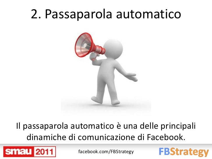 2. Passaparola automaticoIl passaparola automatico è una delle principali    dinamiche di comunicazione di Facebook.      ...