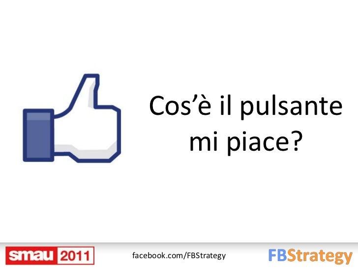 Cos'è il pulsante      mi piace?facebook.com/FBStrategy