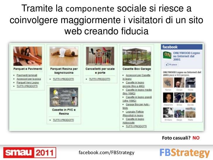 Tramite la componente sociale si riesce acoinvolgere maggiormente i visitatori di un sito              web creando fiducia...