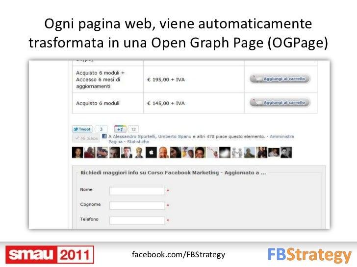 Ogni pagina web, viene automaticamentetrasformata in una Open Graph Page (OGPage)              facebook.com/FBStrategy