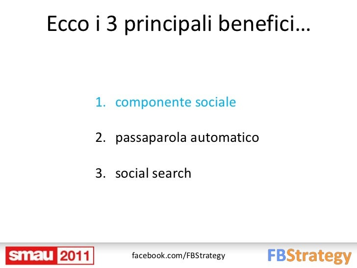 Ecco i 3 principali benefici…     1. componente sociale     2. passaparola automatico     3. social search           faceb...