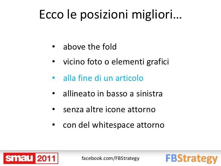 Ecco le posizioni migliori…  • above the fold  • vicino foto o elementi grafici  • alla fine di un articolo  • allineato i...