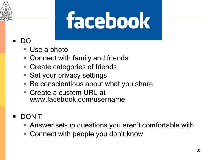 Personal Profiles  DO     Use a photo     Connect with family and friends     Create categories of friends     Set yo...