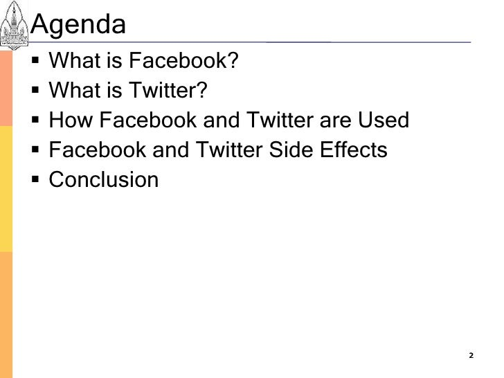 Agenda    What is Facebook?    What is Twitter?    How Facebook and Twitter are Used    Facebook and Twitter Side Effe...