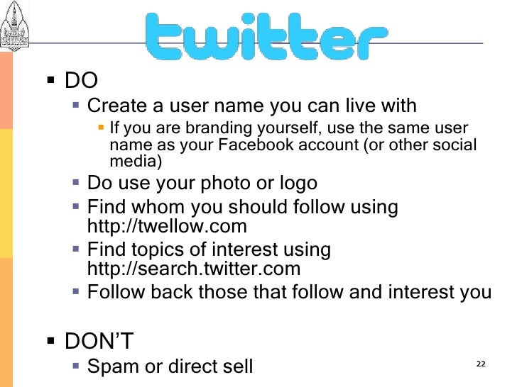  DO    Create a user name you can live with      If you are branding yourself, use the same user       name as your Fac...